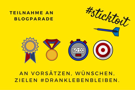 Blogparade #sticktoit #drankLEBENbleiben Titel2