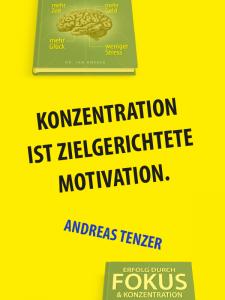 Zitat Fokus - Andreas Tenzer - Konzentration ist zielgerichtete Motivation