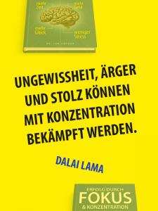 Zitat Fokus - Dalai Lama - Ungewissheit, Ärger und Stolz können mit Konzentration bekämpft werden