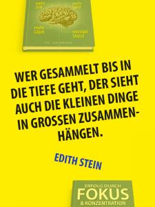Zitat Fokus - Edith Stein - Wer gesammelt bis in die Tiefe geht, der sieht auch die kleinen Dinge in grossen Zusammenhängen