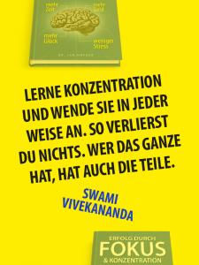 Zitat Fokus - Swami Vivekanandra - Lerne Konzentration und wende sie in jeder Weise an. So verlierst du nichts. Wer das Ganze hat, hat auch die Teile